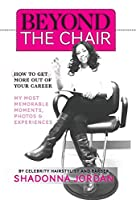 Beyond the Chair: How to Get the Most Out of Your Career My Most Memorable Moments and Experiences