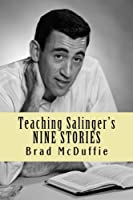 Teaching Salinger's NINE STORIES by Brad McDuffie(2011-11-25)