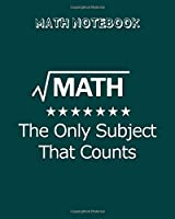 Math Notebook: math the only subject that counts funny teacher - 50 sheets, 100 pages - 8 x 10 inches