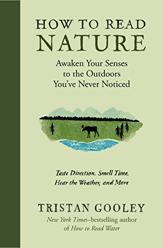 Download How to Read Nature: Awaken Your Senses to the Outdoors You've Never Noticed: Taste Direction, Smell Time, Hear the Weather, and More 1615194290