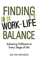 Finding Work-Life Balance: Achieving Fulfilment at Every Stage of Life by Jos van der Brug(2015-05-15)