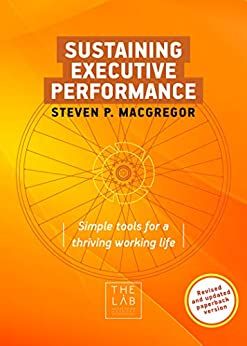 [MacGregor, Steven P.]のSustaining Executive Performance: Simple Tools for a Thriving Working Life (English Edition)