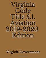 Virginia Code Title 5.1. Aviation 2019-2020 Edition