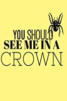 YOU SHOULD SEE ME IN A CROWN: Lined Notebook, 110 Pages –Fun Quote on Yellow Matte Soft Cover, 6X9 inch Journal for girls teens women boys men friends journaling songwriting notes