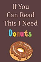 If You Can Read This I Need Donuts: Blank Lined Journal