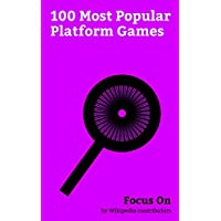 Focus On: 100 Most Popular Platform Games: Uncharted 4: A Thief's End, Yooka-Laylee, Little Nightmares, Crash Bandicoot N. Sane Trilogy, Sonic Mania, Inside ... Mario, Sonic Forces, etc. (English Edition)