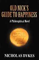 Old Nick's Guide to Happiness: A Philosophical Novel