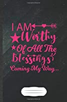 I Am Worthy of All the Blessings Coming My Way: Funny Blank Lined Notebook Journal For Girl Power Equality, Blessed Women, Inspirational Saying Unique Special Birthday Gift Popular B5 110 Pages