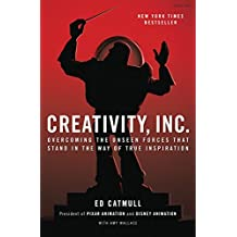 Creativity, Inc.: Overcoming the Unseen Forces That Stand in the Way of True Inspiration