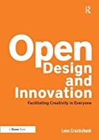 Open Design and Innovation: Facilitating Creativity in Everyone
