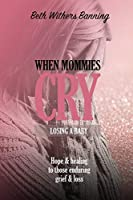 When Mommies Cry: Losing a Baby