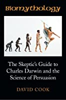 Biomythology: The Skeptic's Guide to Charles Darwin and the Science of Persuasion