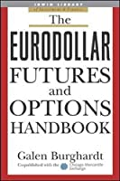 The Eurodollar Futures and Options Handbook (McGraw-Hill Library of Investment and Finance)