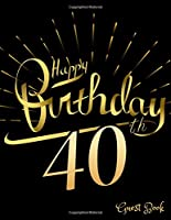 Happy 40th Birthday Guest Book: 40th, Forty, Fortieth Birthday Party Guest Book. Spacious Layout to Use as You Wish for Names & Addresses, Sign in or Advice, Wishes, Comments or Predictions. (Guests) Paperback