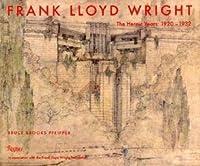 Frank Lloyd Wright: The Heroic Years: 1920-1932