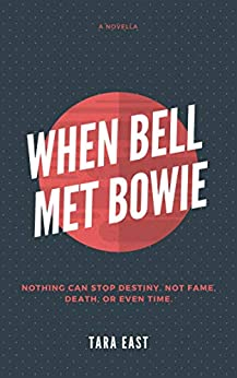 When Bell Met Bowie: Nothing can stop destiny. Not fame, death or even time. by [East, Tara]