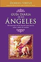 Guía Diaria de Sus Ángeles: 365 mensages de los ángeles para aliviar, sanar y abrir su corazón