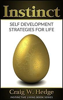 Instinct: Self Development Strategies For Life (Instinctive Living Self Development) by [Hedge, Craig W.]