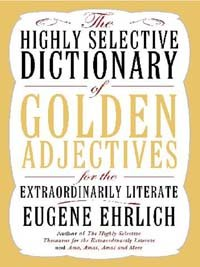 The Highly Selective Dictionary of Golden Adjectives: For the Extraordinarily Literate (Highly Selective Reference) by [Ehrlich, Eugene]
