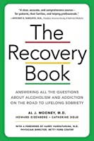 The Recovery Book: Answers to All Your Questions About Addiction and Alcoholism and Finding Health and Happiness in Sobriety by Al J. Mooney M.D. Catherine Dold Howard Eisenberg(2014-09-09)