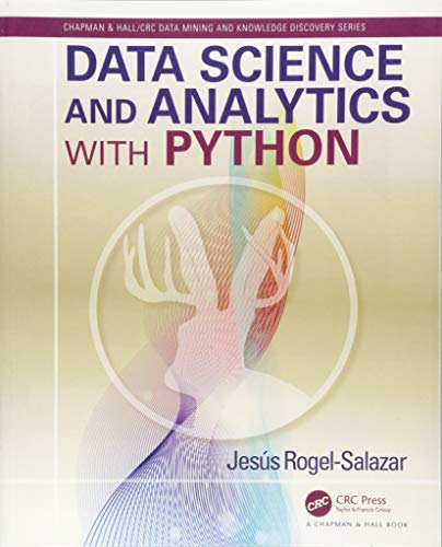 Download Data Science and Analytics with Python (Chapman & Hall/CRC Data Mining and Knowledge Discovery Series) 1498742092