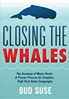 CLOSING THE WHALES The Anatomy of Major Deals: A Proven Process for Complex High Tech Sales Campaigns: The Anatomy of Major Deals: Winning Complex Sales Campaigns [並行輸入品]