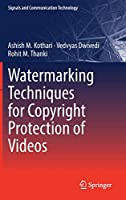 Watermarking Techniques for Copyright Protection of Videos (Signals and Communication Technology)