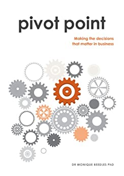Pivot Point: making the decisions that matter in business by [Beedles, Monique]