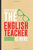 Keep Calm the English Teacher Is Here: Funny English Teacher Student Blank Lined Notebook/ Journal For Teacher Appreciation, Inspirational Saying Unique Special Birthday Gift Idea Classic 6x9 110 Pages