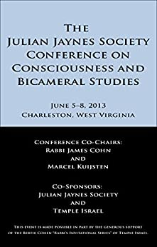 [Kuijsten, Marcel]のThe Julian Jaynes Society Conference on Consciousness and Bicameral Studies: Abstracts and Speaker Biographies (English Edition)