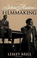 John Huston's Filmmaking (Cambridge Studies in Film)