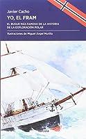 Yo, el Fram : el buque más famoso de la historia de la exploración polar