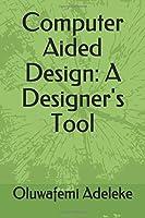 Computer Aided Design: A Designer's Tool