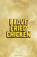I Love Fried Chicken: All Purpose 6x9 Blank Lined Notebook Journal Way Better Than A Card Trendy Unique Gift Gold Fried Chicken