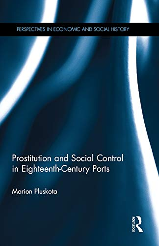 Prostitution and Social Control in Eighteenth-Century Ports (Perspectives in Economic and Social History Book 40) (English Edition)