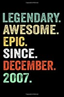 Legendary Awesome Epic Since December 2007: Birthday Gift For Who Born in December 2007 Blank Lined Notebook And Journal  with  6x9 Inch 120 Pages