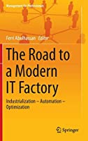 The Road to a Modern IT Factory: Industrialization – Automation – Optimization (Management for Professionals)