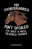 My Thoroughbred Isn't Spoiled I'm Just A Well Trained Owner Jahresplaner: My Thoroughbred Isn't Spoiled I'm Just A Well Trained Owner Jahresplaner 2020 2021 Pferde Kalender 6x9 A5: Studienplaner Terminkalender Woechentliche To-Do-Liste & Ziele Fuer Schueler,