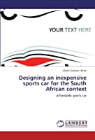 Designing an inexpensive sports car for the South African context: Affordable sports car【洋書】 [並行輸入品]