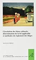 Circulation Des Biens Culturels, Determination De La Loi Applicable Et Methodes De Reglement Des Litiges (Les livres de poche de l'Academie de droit international de La Haye / The Pocket Books of The Hague Academy of International Law)