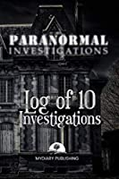 """Paranormal Investigations Log Journal for 10 investigations - 6"""" x 9"""" - 101 pages. Investigation process tables and individual notes.: Log Journal to conduct your paranormal investigations."""