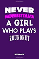 Never Underestimate a Girl Who Plays Roundnet: 120 Pages, 6x9, Soft Cover, Matte Finish, Lined Sport Journal, Funny Sport Notebook, perfect gift for Roundnet Supporter