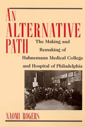 Download An Alternative Path: The Making and Remaking of Hahnemann Medical College and Hospital of Philadelphia 0813525357