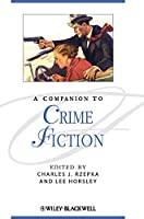 A Companion to Crime Fiction (Blackwell Companions to Literature and Culture)
