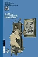Geschichte der Grenzgebiete der Orthopaedie (Deutsches Orthopaedisches Geschichts- und Forschungsmuseum (Jahrbuch))