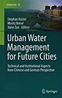 Urban Water Management for Future Cities: Technical and Institutional Aspects from Chinese and German Perspective (Future City)