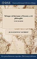 Melanges de Litterature: D'Histoire, Et de Philosophie; Tome Troisieme