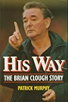 HIS WAY THE BRIAN CLOUGH STORY (HB