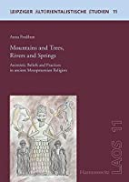 Mountains and Trees, Rivers and Springs: Animistic Beliefs and Practices in ancient Mesopotamian Religion