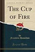 The Cup of Fire (Classic Reprint)